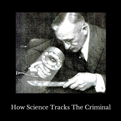 History of Forensic Science Article: How Science Tracks The Criminal